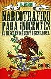 Narcotrafico Para Inocentes. El Narco En Mexico Y Quien Lo Usa (Spanish Edition)