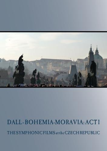 Dall - The Bohemia-Moravia Symphonic Film, Act 1 by