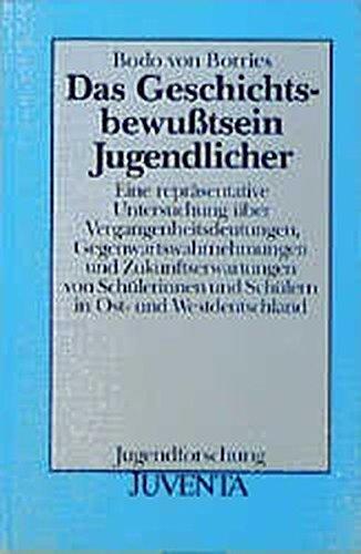 Das Geschichtsbewusstsein Jugendlicher: Erste repräsentative Untersuchung über Vergangenheitsdeutungen, Gegenwartswahrnehmungen und ... (Jugendforschung) (German Edition)
