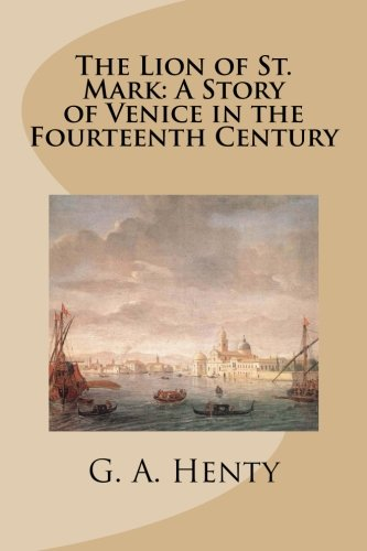 The Lion of St. Mark: A Story of Venice in the Fourteenth Century