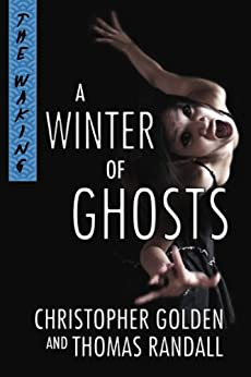 A Winter of Ghosts (The Waking Series) by [Randall, Thomas, Golden, Christopher]