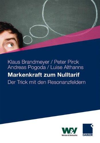 Markenkraft zum Nulltarif: Der Trick mit den Resonanzfeldern Gebundenes Buch – 16. Mai 2011 Klaus Brandmeyer Peter Pirck Andreas Pogoda Luise Althanns
