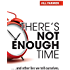 There's Not Enough Time...And Other Lies We Tell Ourselves