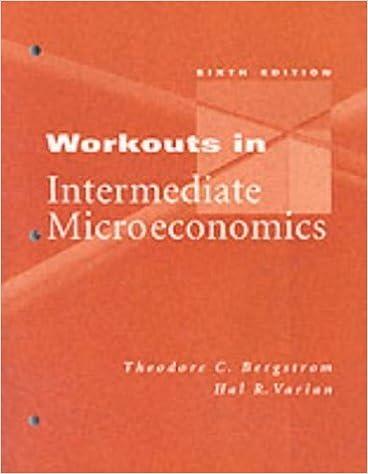 Workouts in Intermediate Microeconomics by Theodore C. Bergstrom (2002-07-03)