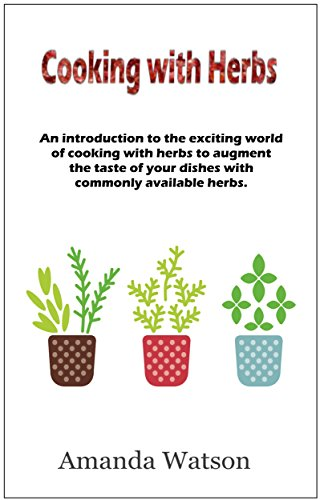 Cooking with Fresh Herbs: An introduction to the exciting world of cooking with herbs to augment the taste of your dishes with commonly available herbs. by [Watson, Amanda]