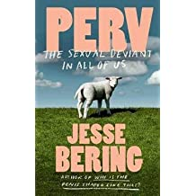 Jesse Bering: Perv : The Sexual Deviant in All of Us (Hardcover); 2013 Edition