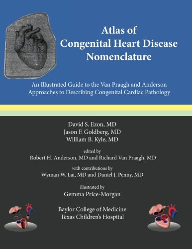 Atlas of Congenital Heart Disease Nomenclature: An Illustrated Guide to the Van Praagh and Anderson Approaches to Describing Congenital Cardiac Pathology