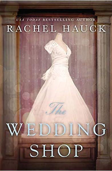 The Wedding Shop Hauck Rachel 0025986350802 Amazon Com Books