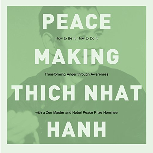 Peacemaking: How to Be It, How to Do It - A Buddhist Priest Looks at Anger and Its Control as the Key to Being One with Our World