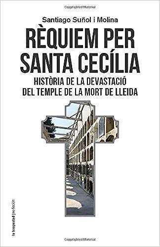 Rèquiem per santa Cecília: Història de la devastació del temple de la mort de Lleida: Amazon.es: Suñol i Molina, Santiago: Libros