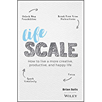 Lifescale: How to Live a More Creative, Productive, and Happy Life