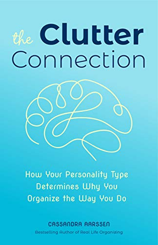 Book cover from The Clutter Connection: How Your Personality Type Determines Why You Organize the Way You Do by Cassandra Aarssen