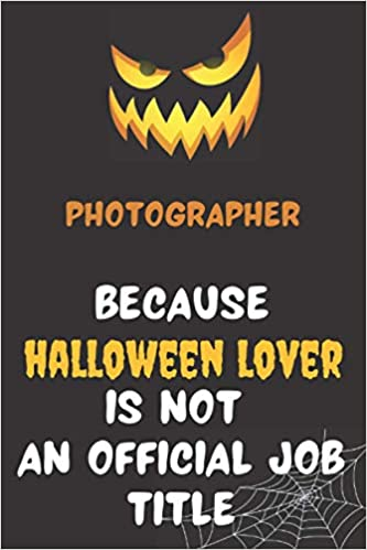 Halloween 2020 Official Title Photographer Because Halloween Lover Is Not An Official Job Title