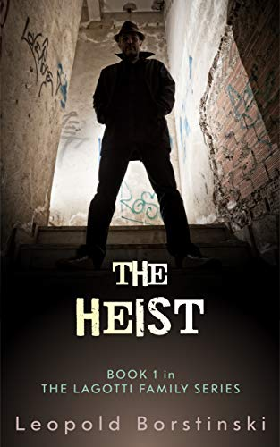 The Heist (The Lagotti Family Book 1) by [Borstinski, Leopold]