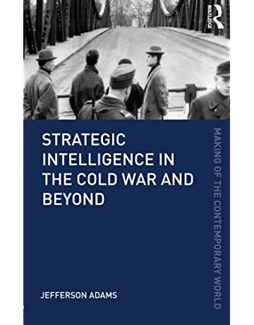 Strategic Intelligence in the Cold War and Beyond (The Making of the Contemporary World)