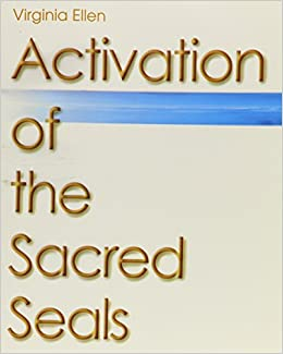 Activation Of The Sacred Seals 9780970558206 Books Amazon Ca