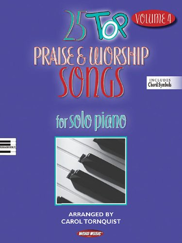 25 Top Praise & Worship Songs - Volume 4: For Solo Piano Includes Chord Symbols