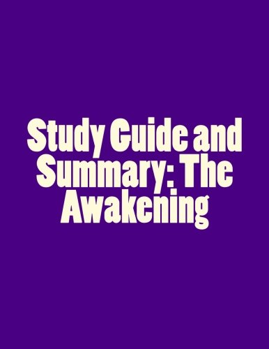 the awakening study guide Free summary and analysis of chapter 17 in kate chopin's the awakening that  won't make you snore we promise.