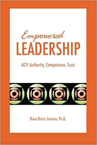 Empowered Leadership: ACT: Authority, Competence, Trust