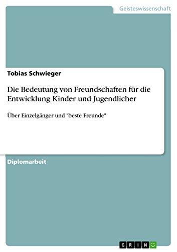"""Die Bedeutung von Freundschaften für die Entwicklung Kinder und Jugendlicher: Über Einzelgänger und """"beste Freunde"""" (German Edition) Pdf"""