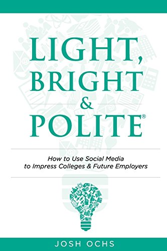 Light, Bright and Polite: How To Use Social Media to Impress Colleges & Future Employers by Josh Ochs (3-Jan-2015) Paperback