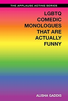 LGBTQ Comedic Monologues That Are Actually Funny (The Applause Acting Series) by [Gaddis, Alisha]
