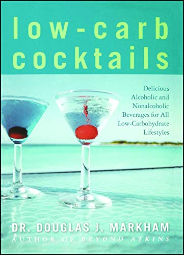 LowCarb Cocktails: Delicious Alcoholic and Nonalcoholic Beverages for All LowCarbohydrate Lifestyles