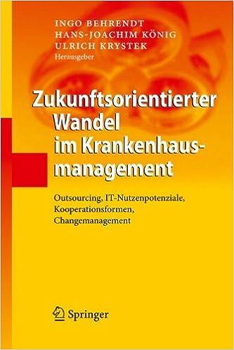 Zukunftsorientierter Wandel Im Krankenhausmanagement: Outsourcing, IT-Nutzenpotenziale, Kooperationsformen, Changemanagement