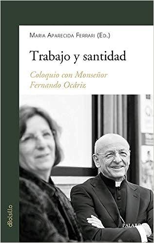 Trabajo Y Santidad. Coloquio Con Monseñor Fernando Ocáriz por Maria Aparecida Ferrari
