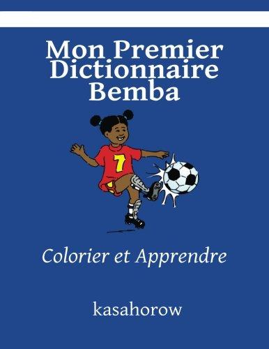 Mon Premier Dictionnaire Bemba: Colorier et Apprendre (kasahorow Français Bemba) (French and...