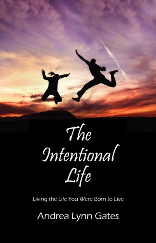 The Intentional Life: Living the Life You Were Born to Live