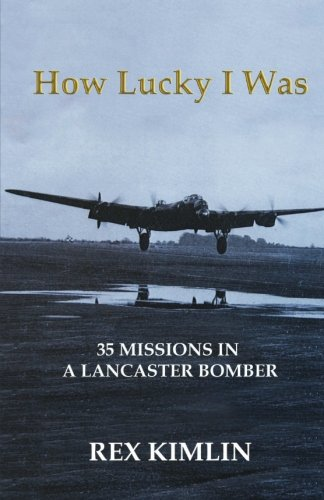 How Lucky I Was: 35 Missions in a Lancaster Bomber