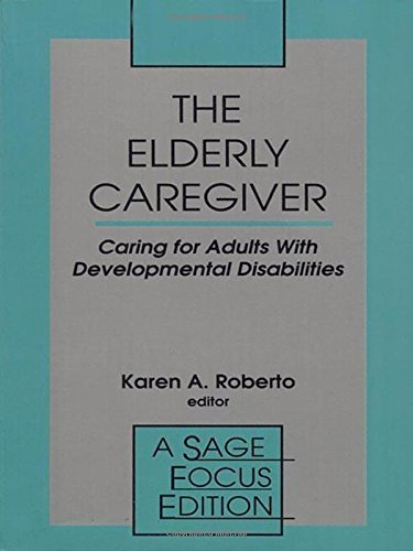 The Elderly Caregiver: Caring for Adults with Developmental Disabilities (SAGE Focus Editions) by Karen A. Roberto (1993-01-01)