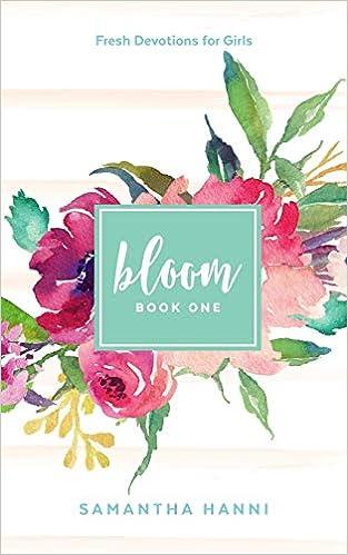 Bloom Me God Bloom Fresh Devotions For Girls Volume 1