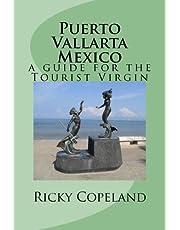 Puerto Vallarta Mexico: A Guide For The Tourist Virgin