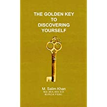 The Golden Key to Discovering Yourself: Reconnect with lost wisdom and knowledge to unlock the hidden treasures within you.
