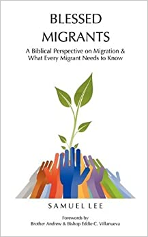 Book Blessed Migrants: A Biblical Perspective on Migration & What Every Migrant Needs to Know by Lee Samuel (2009-09-18)