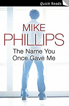 The Name You Once Gave Me (Quick Reads) by [Phillips, Mike]