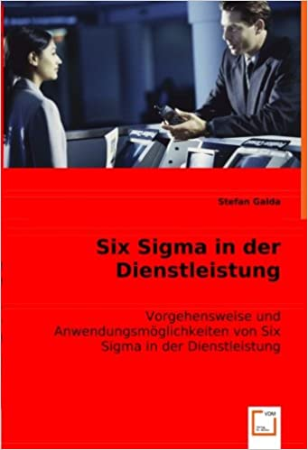 Six Sigma in der Dienstleistung: Vorgehensweise und Anwendungsmöglichkeiten von Six Sigma in der Dienstleistung