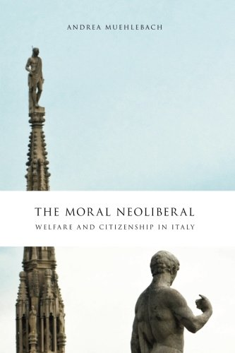 Download The Moral Neoliberal: Welfare and Citizenship in Italy (Chicago Studies in Practices of Meaning) PDF