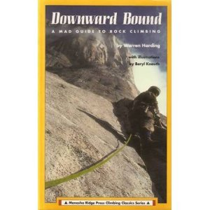 Downward Bound: A Mad! Guide to Rock Climbing (Menasha Ridge Press Climbing Classics Series)