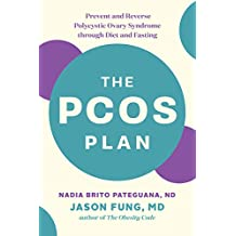 The PCOS Plan: Prevent and Reverse Polycystic Ovary Syndrome through Diet and Fasting