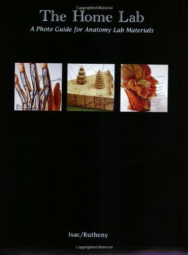 The Home Lab: A Photo Guide for Anatomy Lab Materials by James Isac, Eugene Rutheny (2003) Paperback