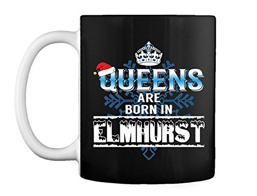 Queens are born in Elmhurst Illinois - Christmas Coffee/Tea Mug 11 - Elmhurst Queens