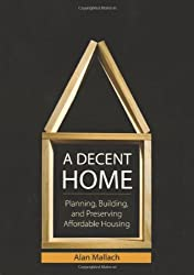 A Decent Home: Planning, Building, and Preserving Affordable Housing