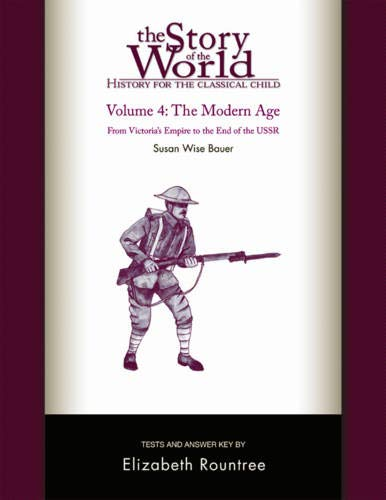 History for the Classical Child: The Modern Age Test and Answer Key: Volume 4: From Victoria's Empire to the End of the USSR (Vol. 4) (Story of the World)