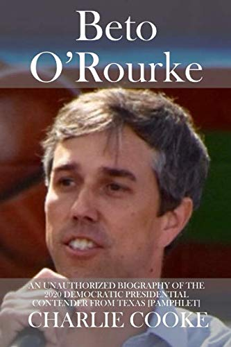 Beto O'Rourke: An Unauthorized Biography of the 2020 Democratic Presidential Contender from Texas [Pamphlet]]()