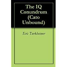 The IQ Conundrum (Cato Unbound Book 112007)