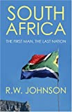 Front cover for the book South Africa: The First Man, The Last Nation by R. W. Johnson