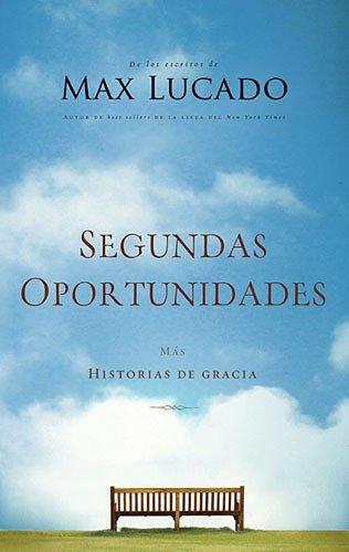 Segundas oportunidades: Mas historias de gracia (Spanish Edition) [Max Lucado] (Tapa Blanda)